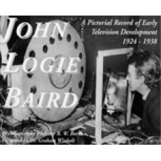 Baird JOHN LOGIE BAIRD A Pictorial Record of Early Television Development 1924-1938.