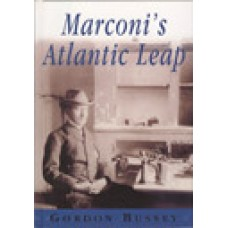 BUSSEY (Gordon) MARCONI'S ATLANTIC LEAP