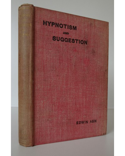 ASH (Edwin) HYPNOTISM AND SUGGESTION A Practical Handbook