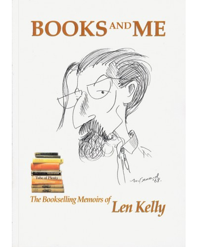 KELLY (Len) BOOKS AND ME The Bookselling Memoirs of Len Kelly.