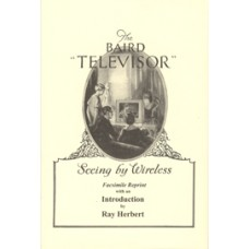 Baird THE BAIRD 'TELEVISOR' Seeing by Wireless. Facsimile Reprint with an Introduction by Ray Herbert.