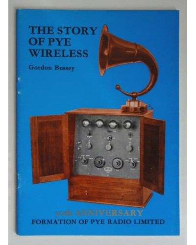 BUSSEY (Gordon) THE STORY OF PYE WIRELESS