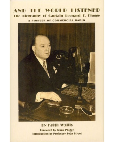 WALLIS (Keith) AND THE WORLD LISTENED - The Story of Captain Leonard F. Plugge 1889-1981 - A Pioneer of Commercial Radio [Paperback]