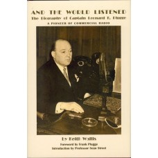 WALLIS (Keith) AND THE WORLD LISTENED - The Story of Captain Leonard F. Plugge 1889-1981 - A Pioneer of Commercial Radio [Hardback]
