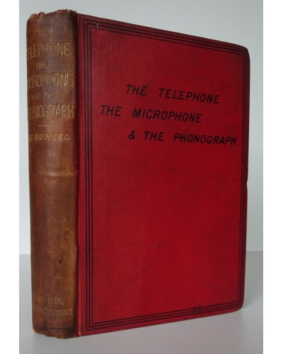 DU MONCEL (Count) THE TELEPHONE, THE MICROPHONE & THE PHONOGRAPH Authorised Translation with Additions and Corrections by the Author.